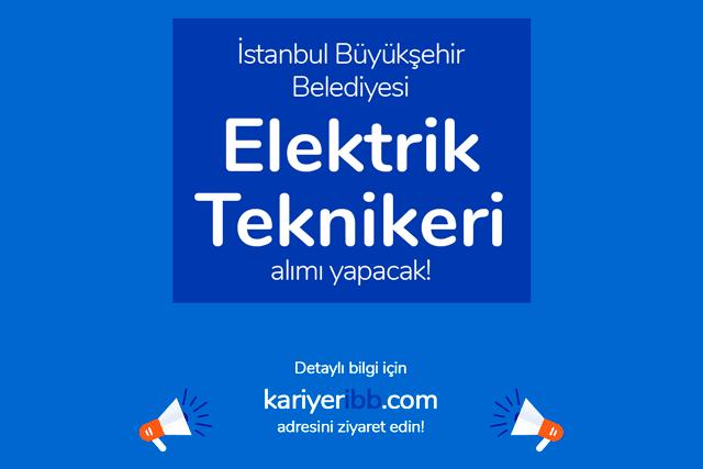 İstanbul Büyükşehir Belediyesi, elektrik teknikeri/teknisyeni alımı yapacak. Detaylar kariyeribb.com'da!