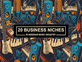 20 Lucrative Business Niches In Nigerian Music Industry