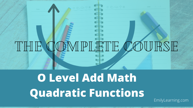 online course on quadratic functions tested in O level additional Mathematics (A Math or Add Math)