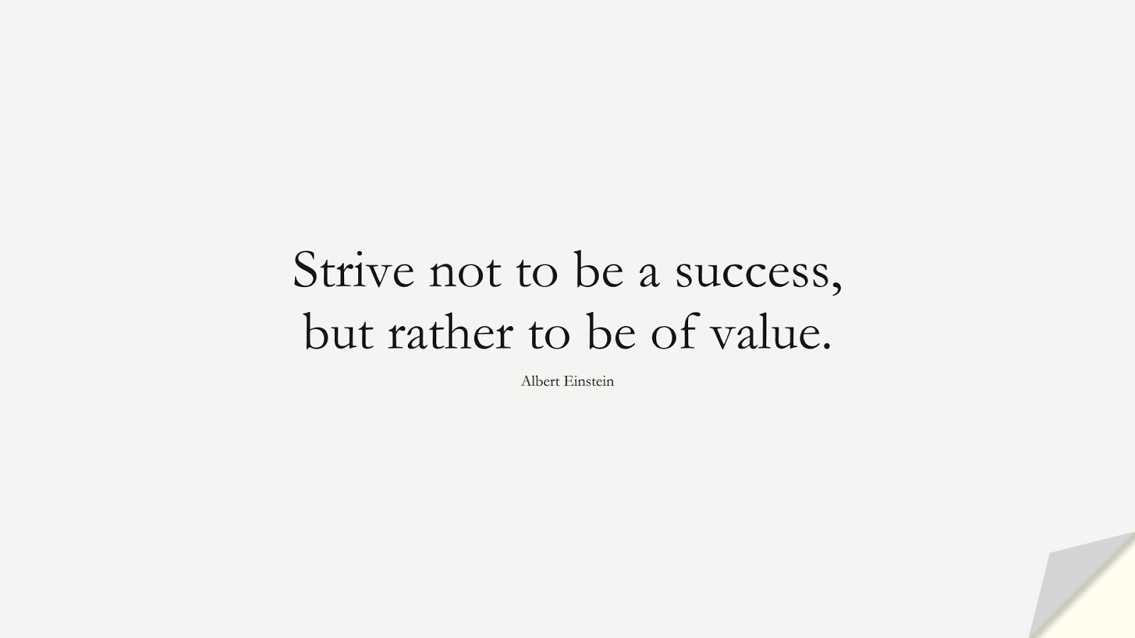 Strive not to be a success, but rather to be of value. (Albert Einstein);  #ShortQuotes