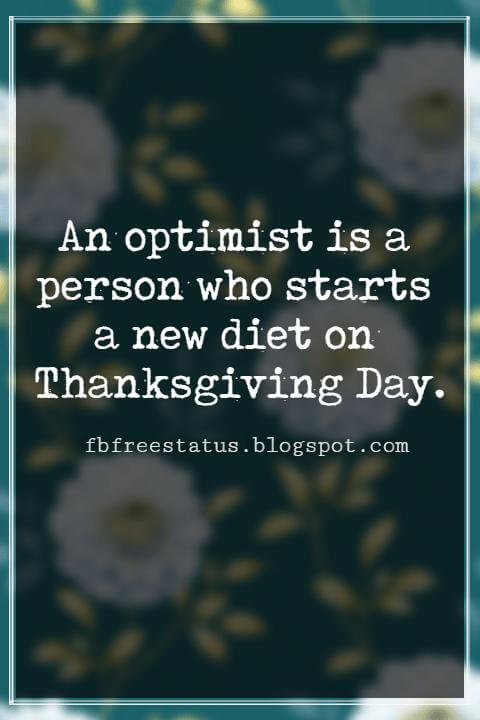 Inspiring Thanksgiving Quotes, An optimist is a person who starts a new diet on Thanksgiving Day. -Irv Kupcinet