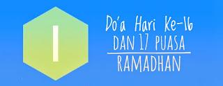 Do'a Hari Ke-16 Dan 17  Puasa Ramadhan