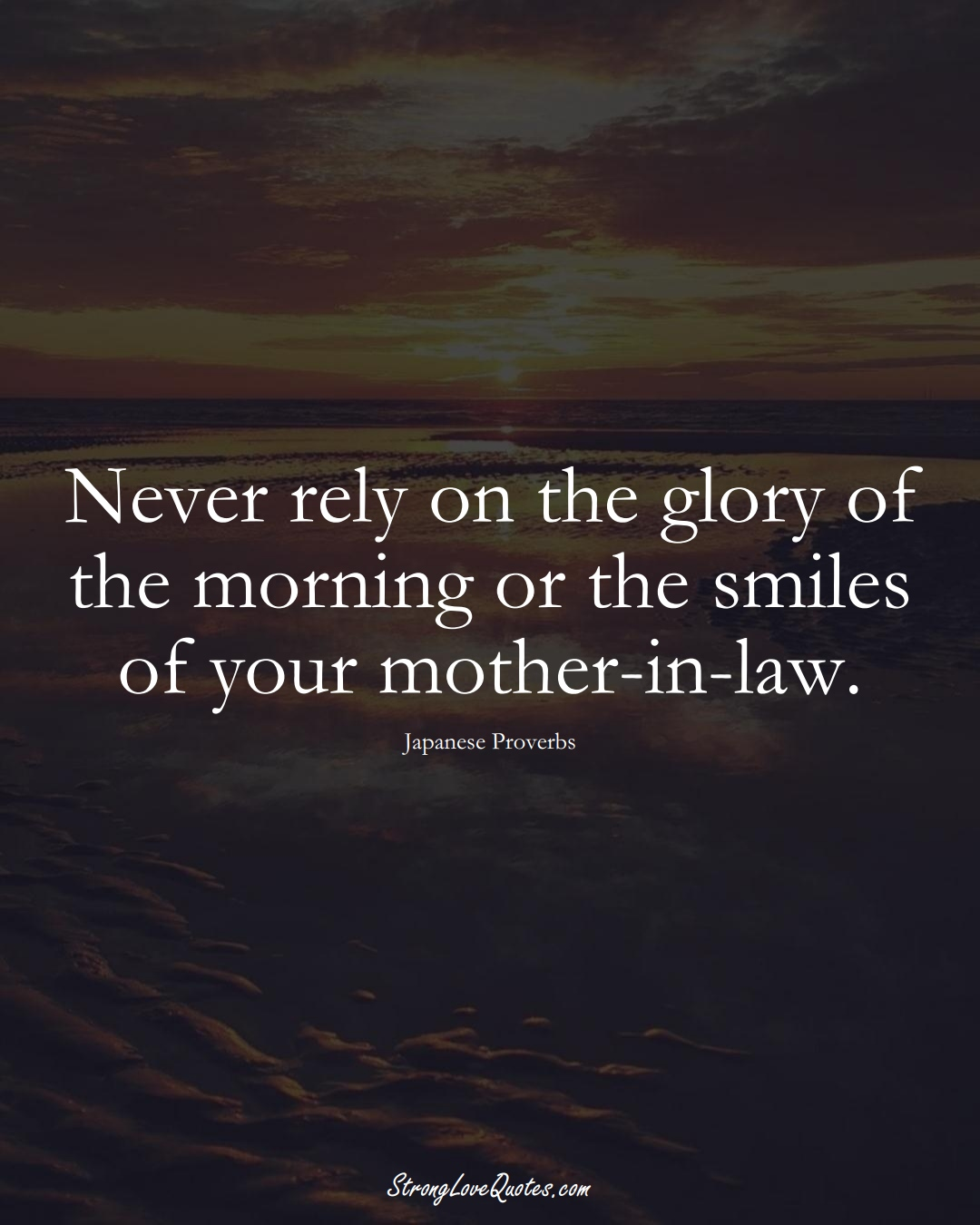 Never rely on the glory of the morning or the smiles of your mother-in-law. (Japanese Sayings);  #AsianSayings