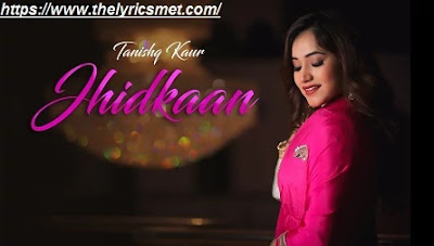 Jhidkaan Song Lyrics | Tanishq Kaur | New Punjabi Songs 2020 | Jass Records