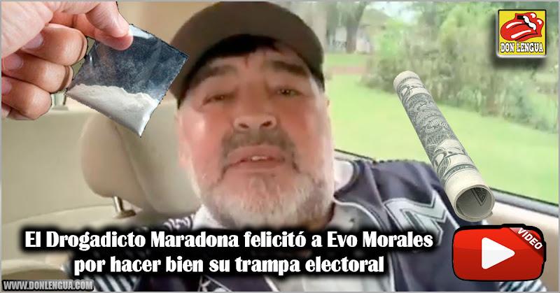 El Drogadicto Maradona felicitó a Evo Morales por hacer bien su trampa electoral