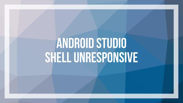 Android Studio - Shell unresponsive