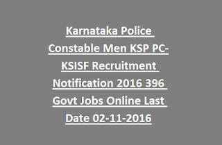 Karnataka Police Constable Men KSP PC-KSISF Recruitment Notification 2016 396 Govt Jobs Online Last Date 02-11-2016