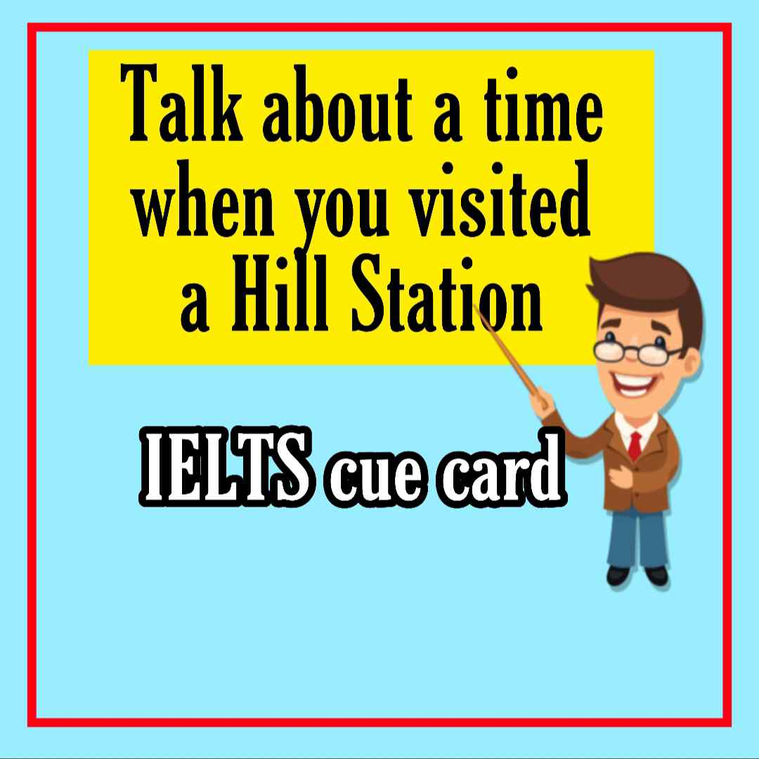 Talk about a time when you visited a Hill Station cue card