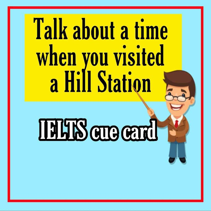 Talk about a time when you visited a Hill Station cue card with answer