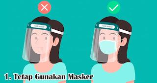 Tetap Gunakan Masker adalah cara yang benar menggunakan face shield