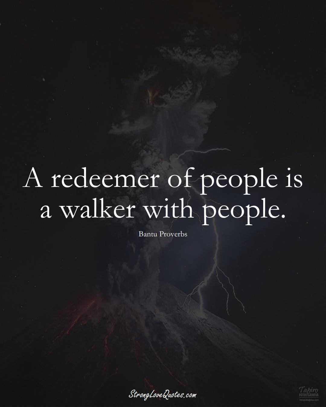 A redeemer of people is a walker with people. (Bantu Sayings);  #aVarietyofCulturesSayings