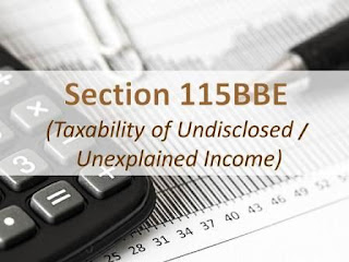 Section 115BBE (Taxability of Undisclosed / Unexplained Income)