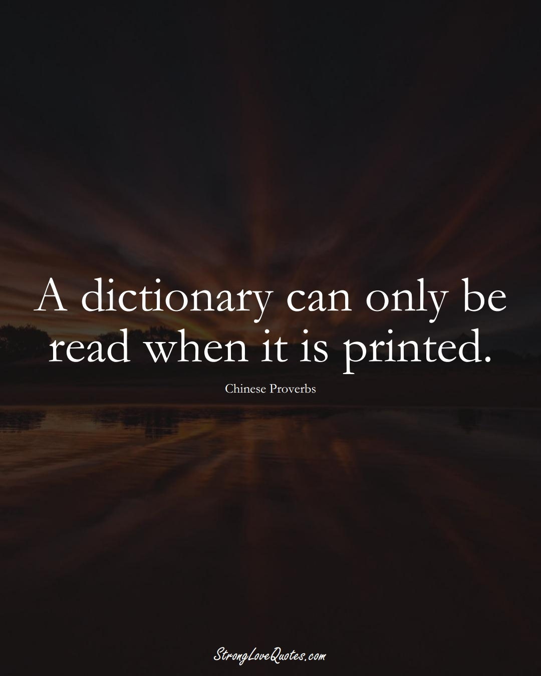 A dictionary can only be read when it is printed. (Chinese Sayings);  #AsianSayings