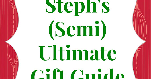 Steph's (Semi) Ultimate Gift Guide 2016