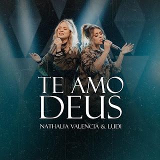 Te Amo Deus - Nathalia Valencia e Ludi