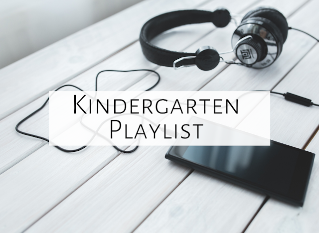 What's on my playlist for Kindergarten?