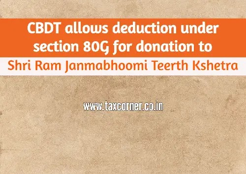 CBDT allows deduction under section 80G for donation to Shri Ram Janmabhoomi Teerth Kshetra