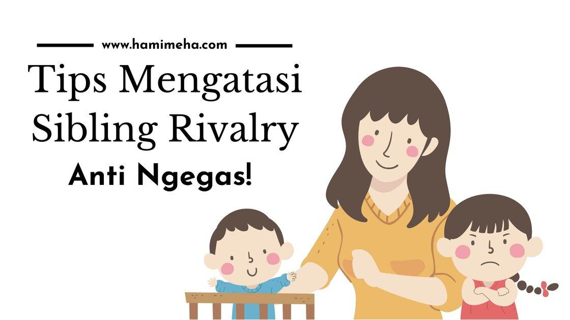 Tips atasi sibling rivalry anti ngegas