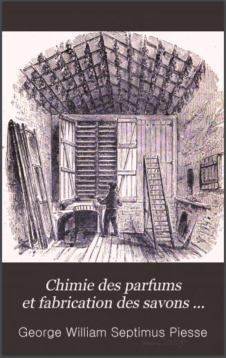 Livre : Chimie Des Parfums Et Fabrication Des Savons - George William Septimus Piesse PDF