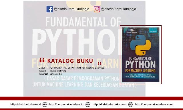 FUNDAMENTAL OF PYTHON For machine Learning  (Dasar-dasar Pemrograman Python untuk Machine Learning dan Kecerdasan Buatan)