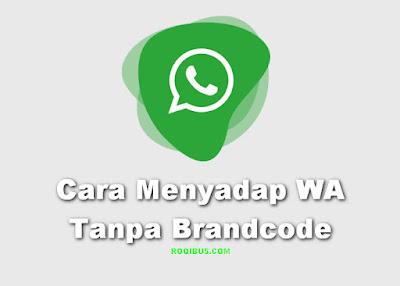 Cara Menyadap WA Tanpa Brandcode