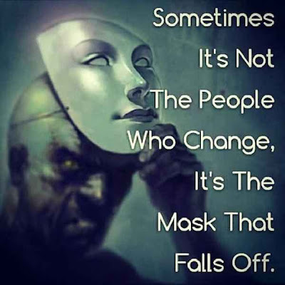 some times its not the people who change its the mask that falls off