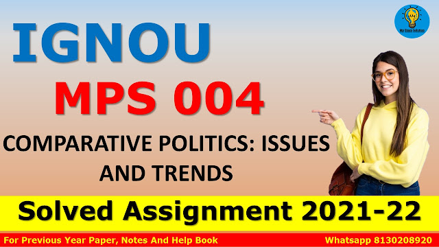 MPS 004 COMPARATIVE POLITICS: ISSUES AND TRENDS Solved Assignment 2021-22