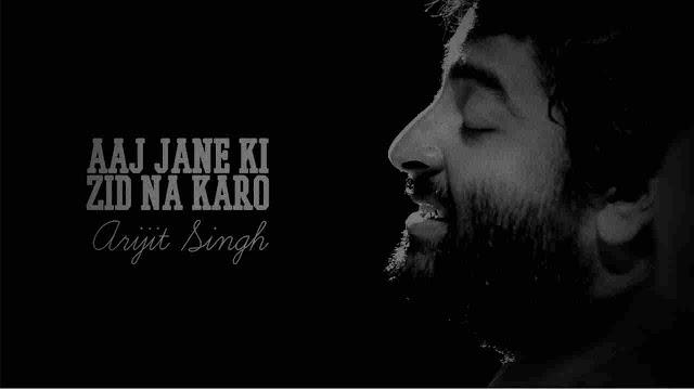 aaj jaane ki zid na karo lyrics - Arijit Singh