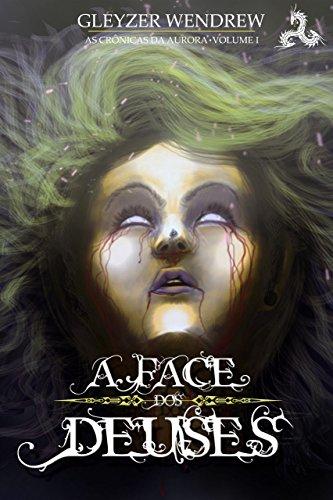 A Face dos Deuses (As Crônicas da Aurora Livro 1) - Gleyzer Wendrew