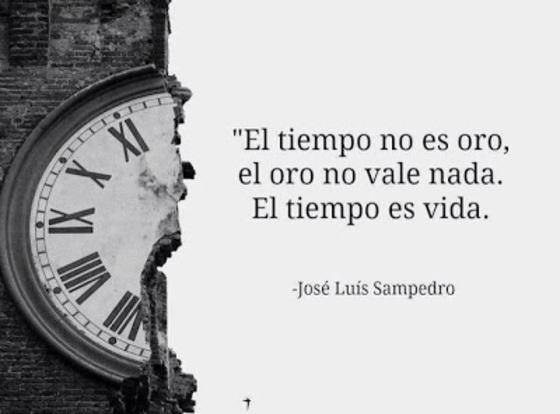El tiempo no es oro, el oro no vale nada. El tiempo es vida.