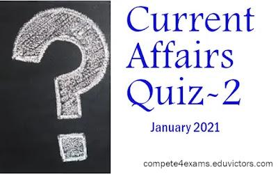 January 2021 Current Affairs Quiz-2 (#currentAffairs)(#eduvictors)(#compete4exams)