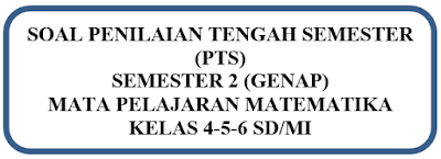 Soal PTS Matematika Kelas 4,5,6 SD/MI Semester 2