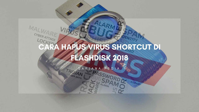 Cara Hapus Virus Shortcut Di Flashdisk 2018