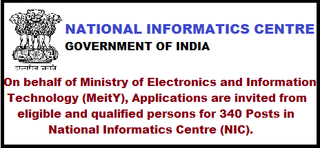 National Informatics Centre (NIC) Govt of India-Recruitment Notification for 340 Posts for the post of Scientist-'B' and Scientific/Technical Assistant 'A' in National Informatics Centre (NIC) applications are invited from eligible and qualified persons for the post of Scientist-'B' and Scientific/Technical Assistant 'A' in National Informatics Centre (NIC).On behalf of Ministry of Electronics and Information Technology (MeitY),national-Informatics-centre-nic-govt-of-india-recruitment-notification-for-340-posts- for-the-post-of-Scientist-'B'-and-Scientific/Technical Assistant 'A' in-National-Informatics-Centre (NIC)