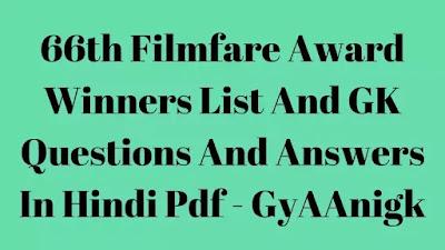 66th Filmfare Award Winners List And General Knowledge In Hindi Pdf - GyAAnigk