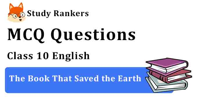 MCQ Questions for Class 10 English Chapter 10 The Book That Saved the Earth Footprints without Feet