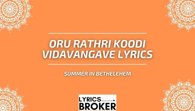 Oru Rathri Koodi Vidavangave Lyrics - Summer In Bethelehem