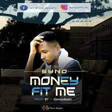 Music    Syno Money fit me on 9japhines.com.ng