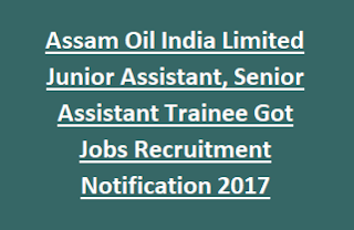 Assam Oil India Limited Junior Assistant, Senior Assistant Trainee Jobs Recruitment Notification 2017