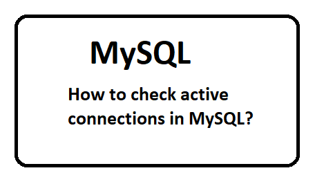 How to check active connections in MySQL?
