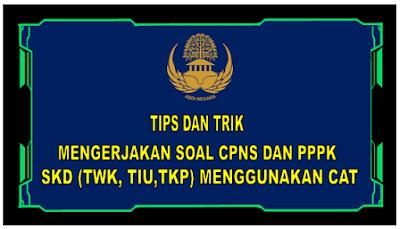 Tips dan Trik Mengerjakan Soal CPNS Dan PPPK SKD (TWK, TIU,TKP) Menggunakan CAT