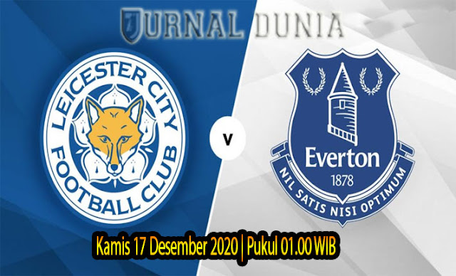 Prediksi Leicester vs Everton , Kamis 17 Desember 2020 Pukul 01.00 WIB