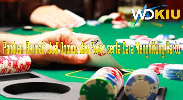 Panduan Bermain Judi Domino dan Poker serta Cara Menghitung Kartu
