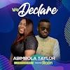 Music: We Declare - Abimbola Taylor Ft. Minister Rain