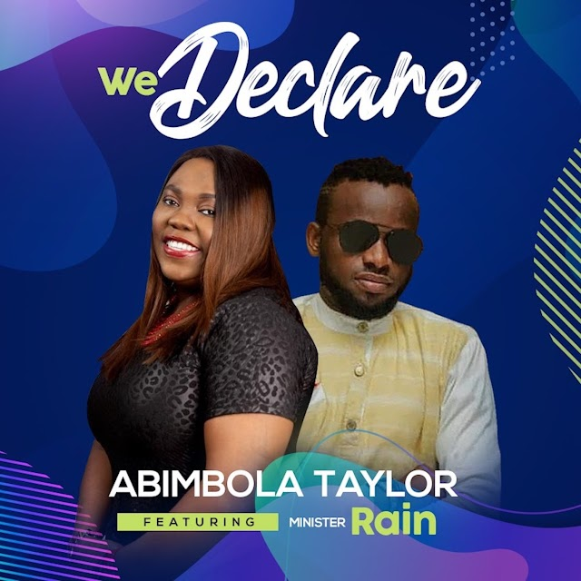 Music: We Declare - Abimbola Taylor Ft. Minister Rain