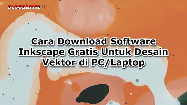 Cara Download Software Inkscape Gratis Untuk Desain Vektor di PC/Laptop