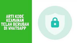 Apa Arti Kode Keamanan Telah Berubah di Whatsapp? Maksudnya Adalah