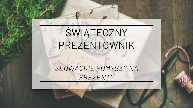 Świąteczny prezentownik, czyli słowackie pomysły na prezenty