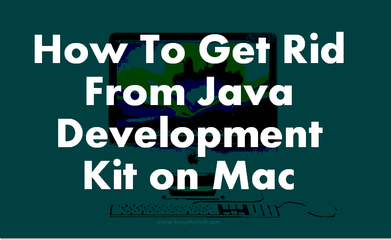 How To Get Rid From Java on Mac | KeepTheTech