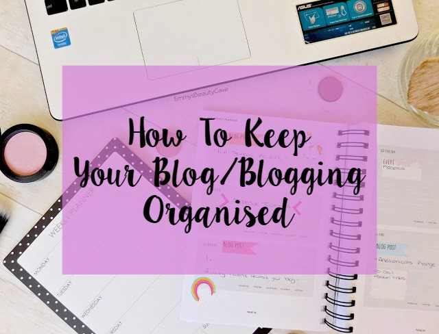 Blog Tips, How I Keep My Blog and Blogging Organised